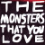 The Monsters That You Love